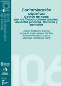 Contaminación acústica. Gestión del ruido por las Corporaciones Locales. Aspectos jurídicos, técnicos y sanitarios